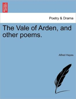 The Vale Of Arden, And Other Poems.