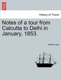 Notes Of A Tour From Calcutta To Delhi In January, 1853.