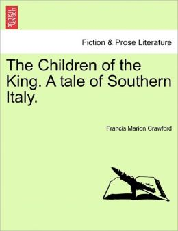 The Children Of The King. A Tale Of Southern Italy.
