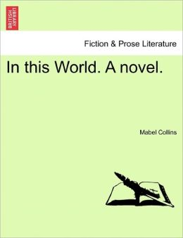 In This World. A Novel.