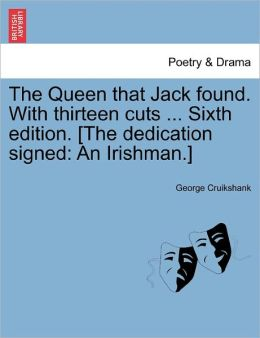 The Queen That Jack Found. With Thirteen Cuts ... Sixth Edition. [The Dedication Signed