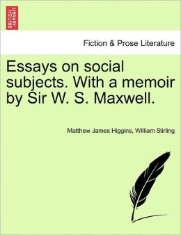 Essays On Social Subjects. With A Memoir By Sir W. S. Maxwell.
