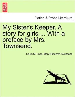 My Sister's Keeper. A Story For Girls ... With A Preface By Mrs. Townsend.