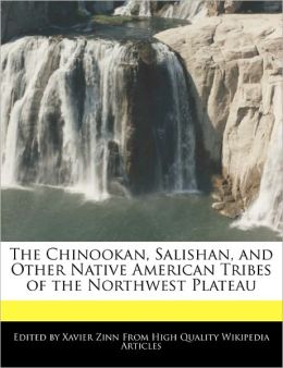 The Chinookan, Salishan, And Other Native American Tribes Of The Northwest Plateau