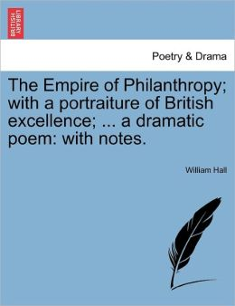 The Empire Of Philanthropy; With A Portraiture Of British Excellence; ... A Dramatic Poem