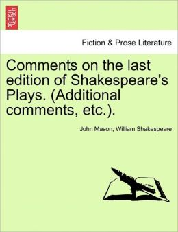 Comments On The Last Edition Of Shakespeare's Plays. (Additional Comments, Etc.).