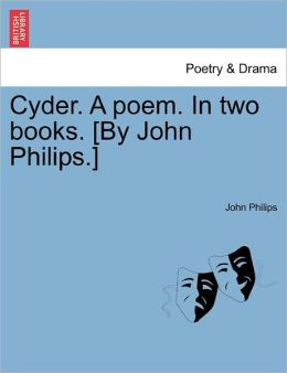 Cyder. A Poem. In Two Books. [By John Philips.]