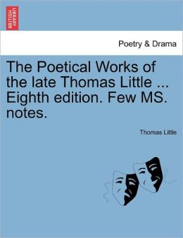 The Poetical Works Of The Late Thomas Little ... Eighth Edition. Few Ms. Notes.