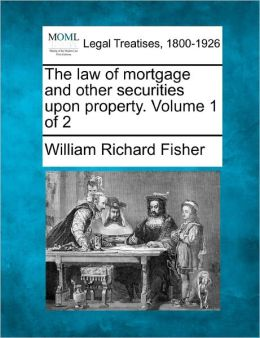 The Law Of Mortgage And Other Securities Upon Property. Volume 1 Of 2