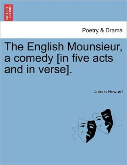 The English Mounsieur, A Comedy [In Five Acts And In Verse].