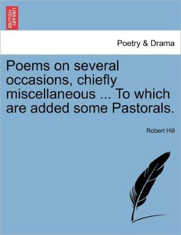 Poems On Several Occasions, Chiefly Miscellaneous ... To Which Are Added Some Pastorals.