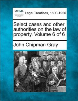 Select Cases And Other Authorities On The Law Of Property. Volume 6 Of 6