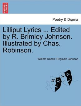 Lilliput Lyrics ... Edited By R. Brimley Johnson. Illustrated By Chas. Robinson.