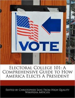 Electoral College 101: A Comprehensive Guide to How America Elects A President