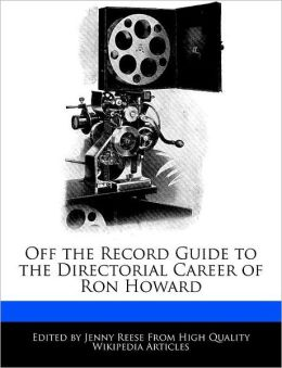 Off the Record Guide to the Directorial Career of Ron Howard