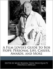 A Film Lover's Guide to Bob Hope: Personal Life, Career, Awards, and More