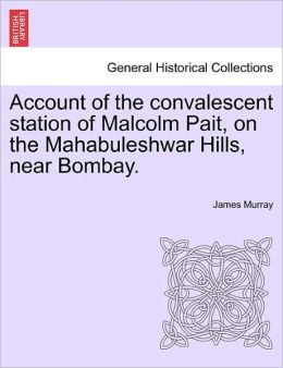 Account Of The Convalescent Station Of Malcolm Pait, On The Mahabuleshwar Hills, Near Bombay.