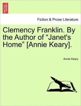 Clemency Franklin. By The Author Of Janet's Home [Annie Keary].