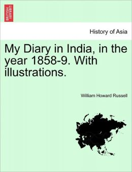 My Diary In India, In The Year 1858-9. With Illustrations.