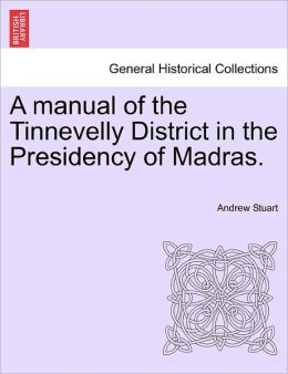 A Manual Of The Tinnevelly District In The Presidency Of Madras.