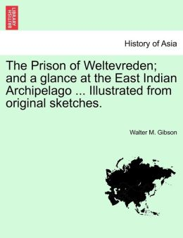 The Prison Of Weltevreden; And A Glance At The East Indian Archipelago ... Illustrated From Original Sketches.