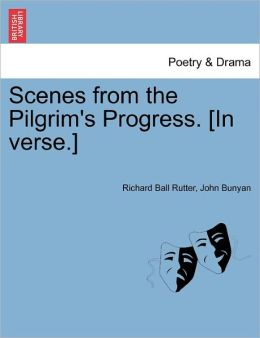 Scenes From The Pilgrim's Progress. [In Verse.]
