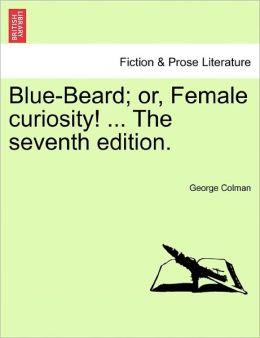 Blue-Beard; Or, Female Curiosity! ... The Seventh Edition.