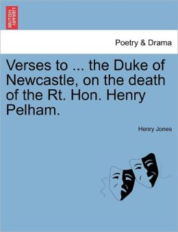 Verses To ... The Duke Of Newcastle, On The Death Of The Rt. Hon. Henry Pelham.