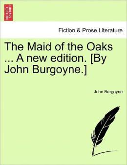 The Maid Of The Oaks ... A New Edition. [By John Burgoyne.]