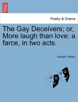 The Gay Deceivers; Or, More Laugh Than Love
