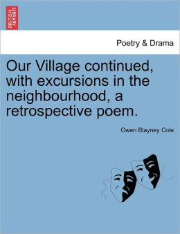Our Village Continued, With Excursions In The Neighbourhood, A Retrospective Poem.