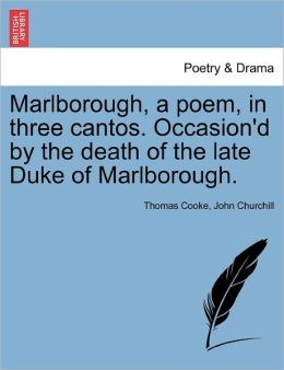Marlborough, A Poem, In Three Cantos. Occasion'D By The Death Of The Late Duke Of Marlborough.