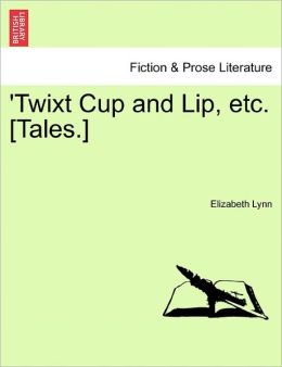 'Twixt Cup And Lip, Etc. [Tales.]