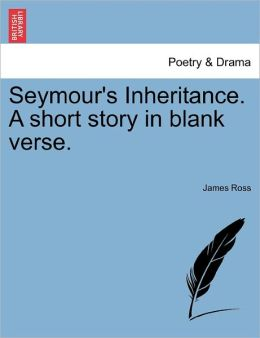 Seymour's Inheritance. A Short Story In Blank Verse.