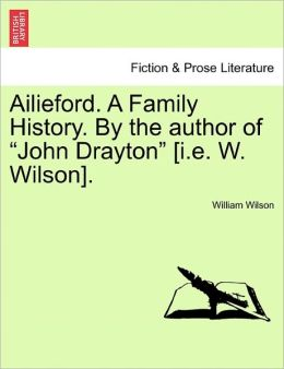 Ailieford. A Family History. By The Author Of John Drayton [I.E. W. Wilson].
