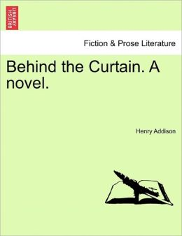 Behind The Curtain. A Novel.