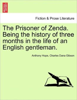 The Prisoner Of Zenda. Being The History Of Three Months In The Life Of An English Gentleman.