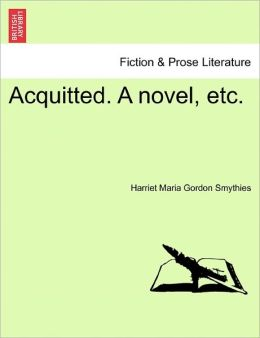 Acquitted. A Novel, Etc.