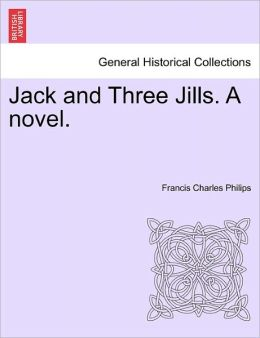 Jack And Three Jills. A Novel.