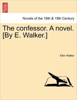 The Confessor. A Novel. [By E. Walker.]