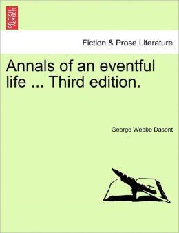 Annals Of An Eventful Life ... Third Edition.