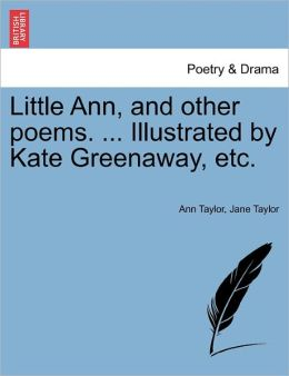 Little Ann, And Other Poems. ... Illustrated By Kate Greenaway, Etc.