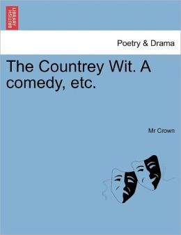 The Countrey Wit. A Comedy, Etc.