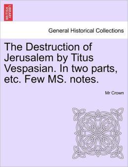 The Destruction Of Jerusalem By Titus Vespasian. In Two Parts, Etc. Few Ms. Notes.