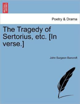 The Tragedy Of Sertorius, Etc. [In Verse.]
