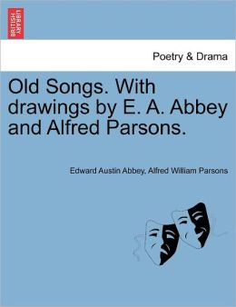 Old Songs. With Drawings By E. A. Abbey And Alfred Parsons.