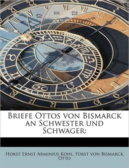 Briefe Ottos Von Bismarck An Schwester Und Schwager