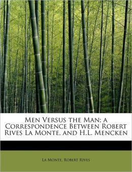 Men Versus The Man; A Correspondence Between Robert Rives La Monte, And H.L. Mencken