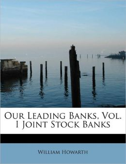 Our Leading Banks, Vol. I Joint Stock Banks