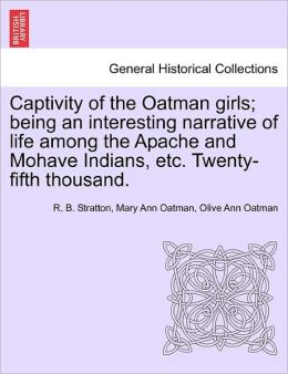 Captivity Of The Oatman Girls; Being An Interesting Narrative Of Life Among The Apache And Mohave Indians, Etc. Twenty-Fifth Thousand.